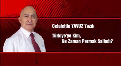 Türkiye'ye Kim, Ne Zaman Parmak Salladı?
