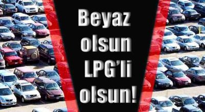 Beyaz olsun, LPG'li olsun!