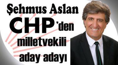 Şehmus Aslan CHP'den milletvekili aday adayı