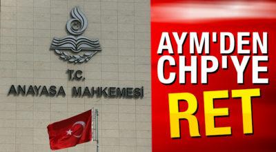 AYM'den CHP'ye RET!