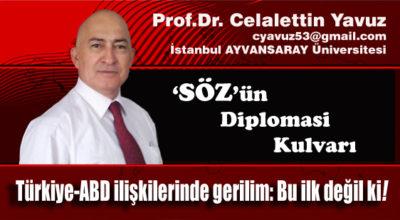 Türkiye-ABD ilişkilerinde gerilim: Bu ilk değil ki!