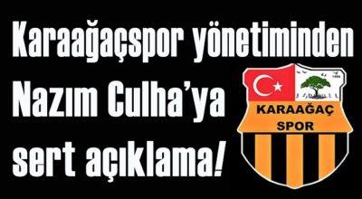 Karaağaçspor yönetiminden Nazım Culha'ya sert açıklama!