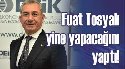 Fuat Tosyalı, yine yapacağını yaptı!