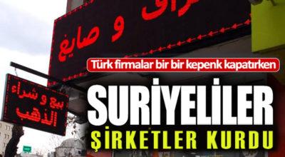 Türk firmalar kepenk kapatırken, Suriyeliler şirket kuruyor!
