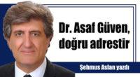 Dr. Asaf Güven, doğru adrestir