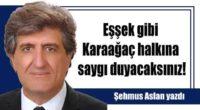 Eşşek gibi Karaağaç halkına saygı duyacaksınız!