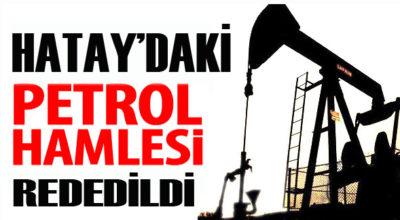 Hatay'daki petrol hamlesine red!