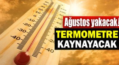 Ağustos sıcakları yakacak!