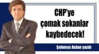 CHP'ye çomak sokanlar kaybedecek!
