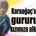 Karaağaç'ın gururu kızımıza alkış