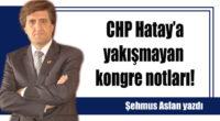 CHP Hatay'a yakışmayan kongre notları!