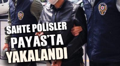 Sahte polisler Payas'ta yakalandı