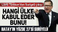 Lütfü Türkkan'dan Suriyeli çıkışı!