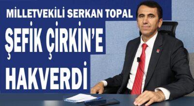 Serkan Topal, Şefik Çirkin'e hakverdi