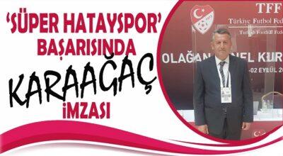 'Süper Hatayspor' başarısında Karaağaç imzası