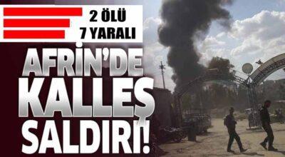 Afrin'de kalleş saldırı!