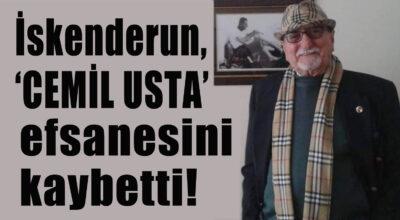İskenderun, 'Cemil Usta' efsanesini kaybetti!