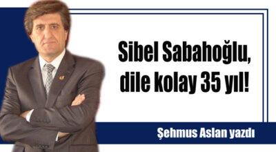 Sibel Sabahoğlu, dile kolay 35 yıl!