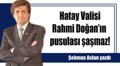 Hatay Valisi Rahmi Doğan'ın pusulası şaşmaz!