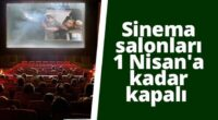 Sinema salonları 1 Nisan'a kadar kapalı