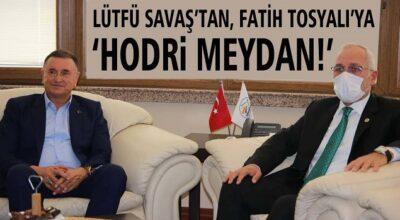 Lütfü Savaş'tan, Fatih Tosyalı'ya 'Hodri Meydan!'