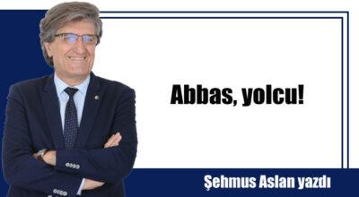 Abbas, yolcu!