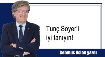 Tunç Soyer'i iyi tanıyın!